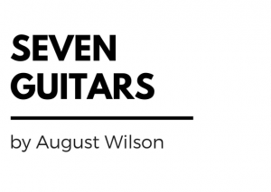 Seven Guitars by August Wilson & Directed by Sonya McCarter