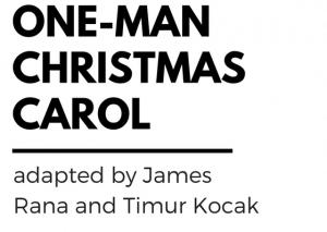 A One-Man Christmas Carol adapted by James Rana and Timur Kocak