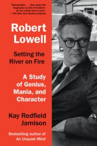 Member Gallery Book Club: Robert Lowell Setting the River on Fire: A Study of Genius, Mania and Character by Kay Redfield Jamison