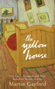 Member Gallery Book Club: The Yellow House: Van Gogh, Gauguin and the Nine Turbulent Weeks in Arles by Martin Gayford
