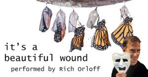 It's a Beautiful Wound written and performed by Rich Orloff