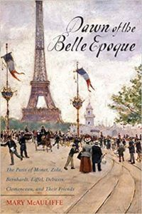 Members-Only Book Club: Dawn of the Belle Epoque: The Paris of Monet, Zola, Bernhardt, Eiffel, Debussy, Clemenceau, and Their Friends by Mary McAuliffe